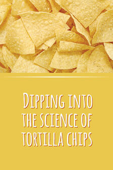 Dipping into the science of tortilla chips