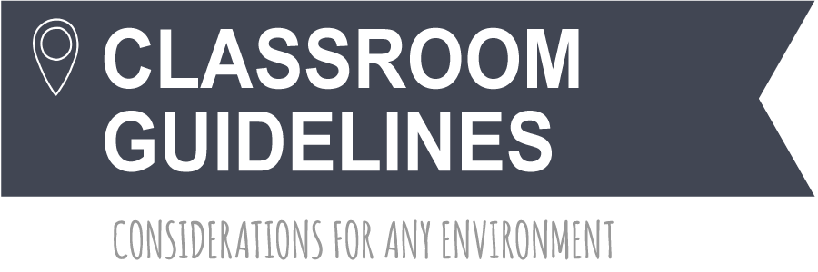 CLASSROOM GUIDELINES – Considerations for an environment