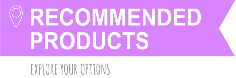 RECOMMENDED PRODUCTS – Explore your options