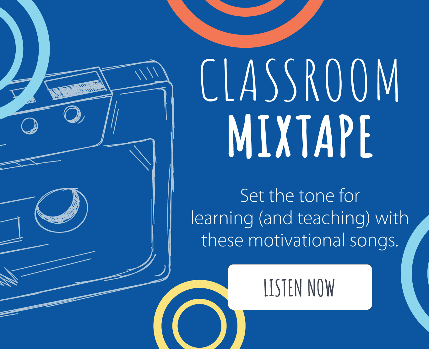 CLASSROOM MIXTAPE – Set the tone for learning (and teaching) with these motivational songs. - LISTEN NOW