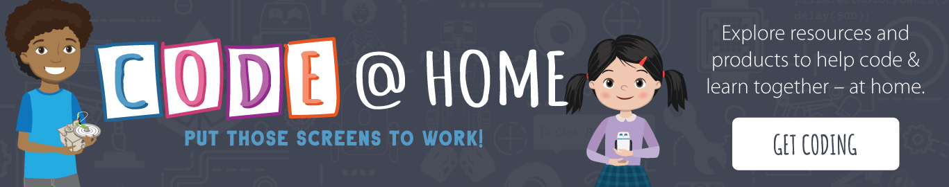 CODE @ HOME – Put those screens to work! Explore resources and products to help code & learn together – at home. GET CODING