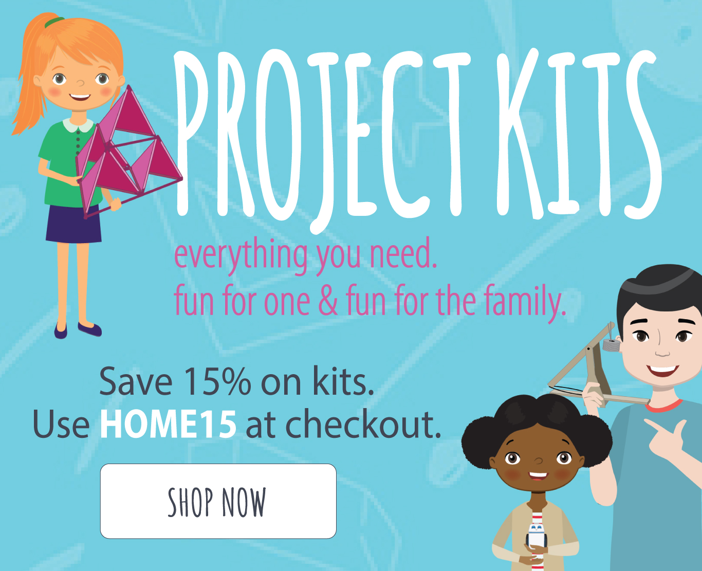 PROJECT KITS - Everything you need. Fun for one & fun for the family. Save 15% off kits. Use HOME15 at checkout.